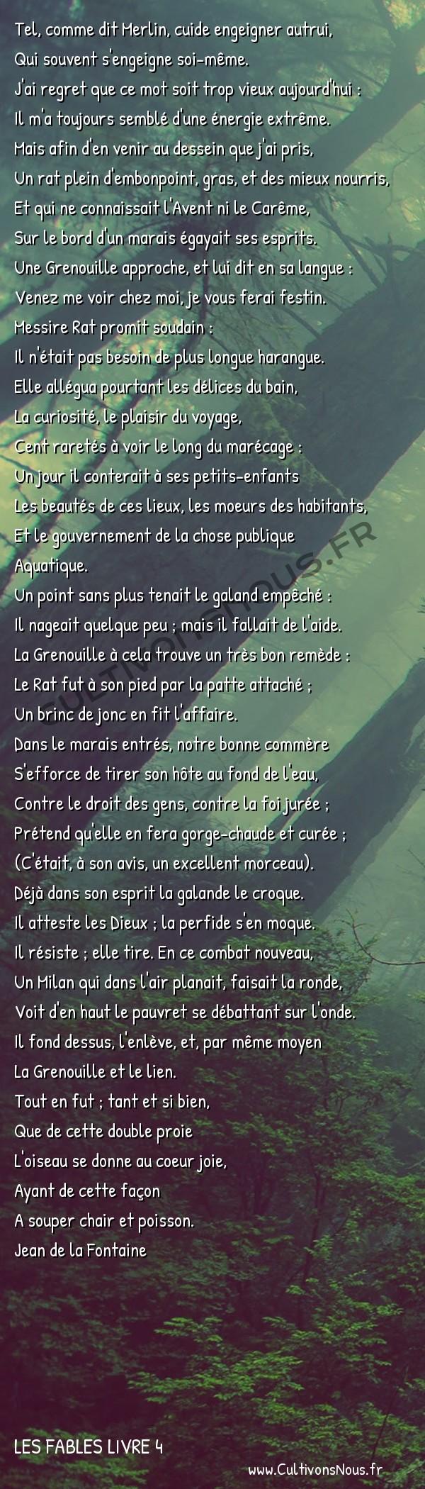 Fables Jean de la Fontaine - Les fables Livre 4 - La Grenouille et le Rat -   Tel, comme dit Merlin, cuide engeigner autrui, Qui souvent s'engeigne soi-même.