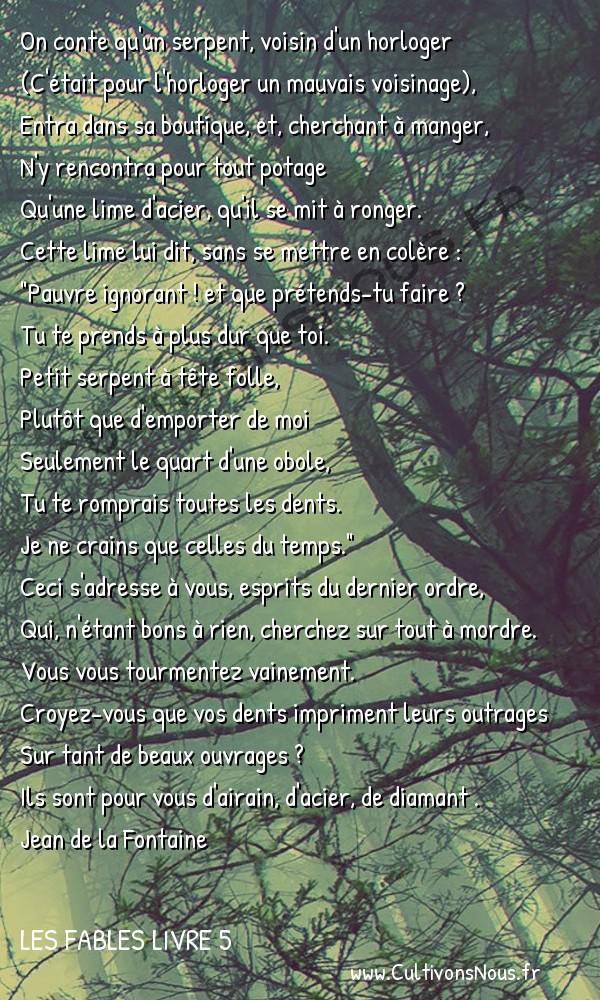 Fables Jean de la Fontaine - Les fables Livre 5 - Le Serpent et la Lime -   On conte qu'un serpent, voisin d'un horloger (C'était pour l'horloger un mauvais voisinage),