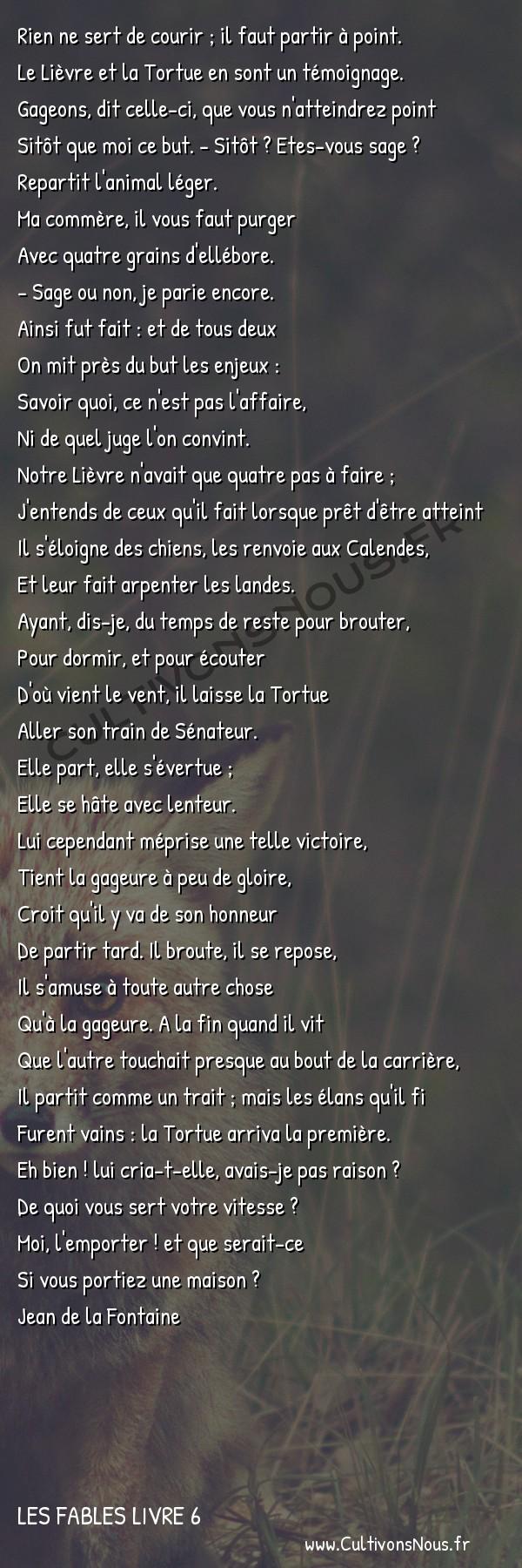 Fables Jean de la Fontaine - Les fables Livre 6 - Le Lièvre et la Tortue -   Rien ne sert de courir ; il faut partir à point. Le Lièvre et la Tortue en sont un témoignage.