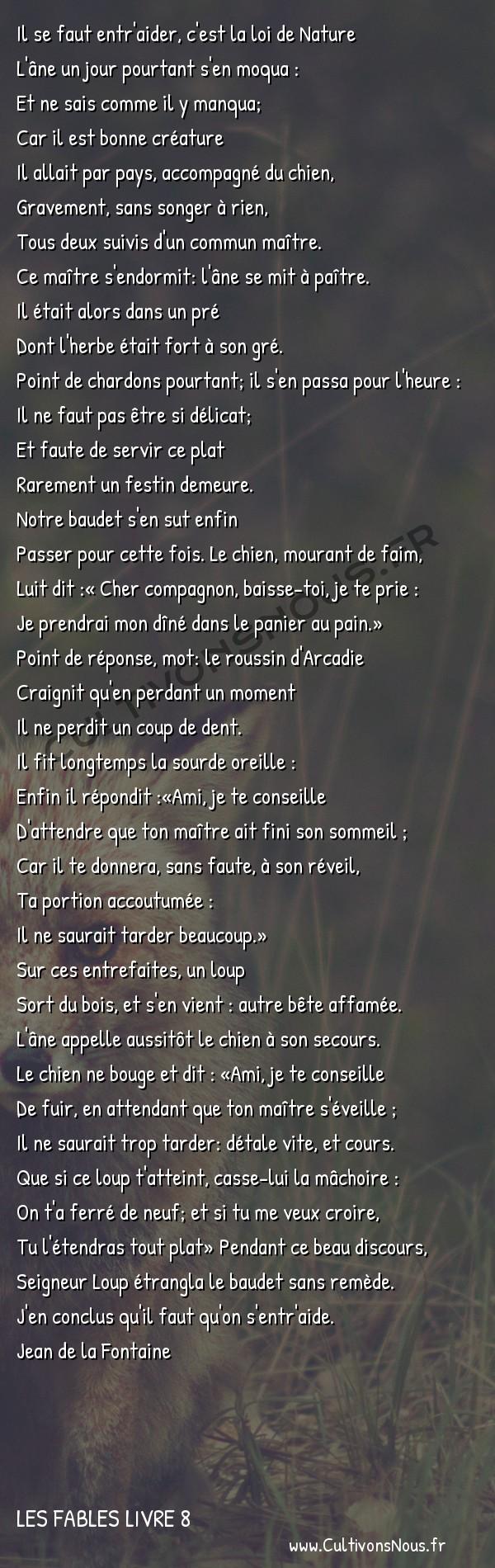 Fables Jean de la Fontaine - Les fables Livre 8 - L' Ane et le Chien -   Il se faut entr'aider, c'est la loi de Nature L'âne un jour pourtant s'en moqua :