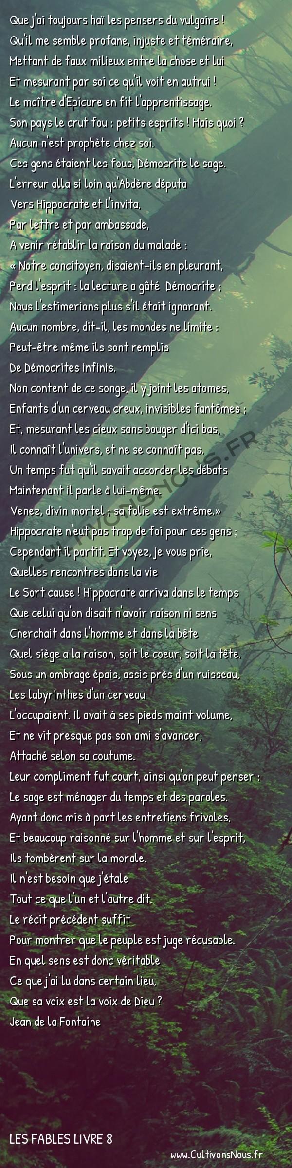 Fables Jean de la Fontaine - Les fables Livre 8 - Démocrite et les Abdéritains -   Que j'ai toujours haï les pensers du vulgaire ! Qu'il me semble profane, injuste et téméraire,