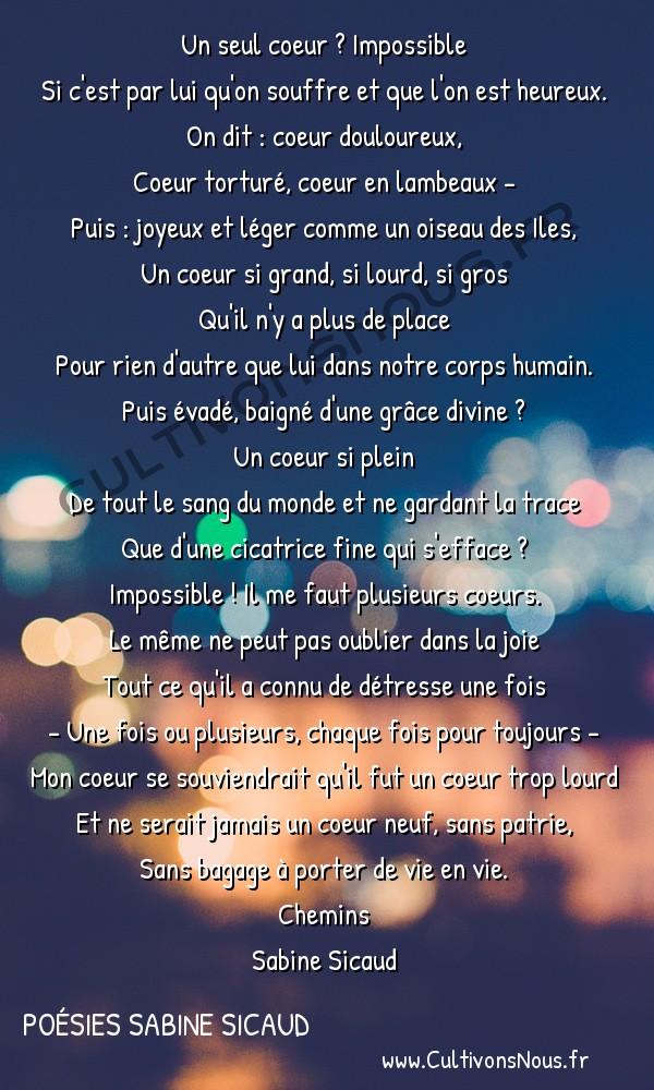Poésies Sabine Sicaud - Chemins - Le chemin de crève-coeur -   Un seul coeur ? Impossible Si c'est par lui qu'on souffre et que l'on est heureux.
