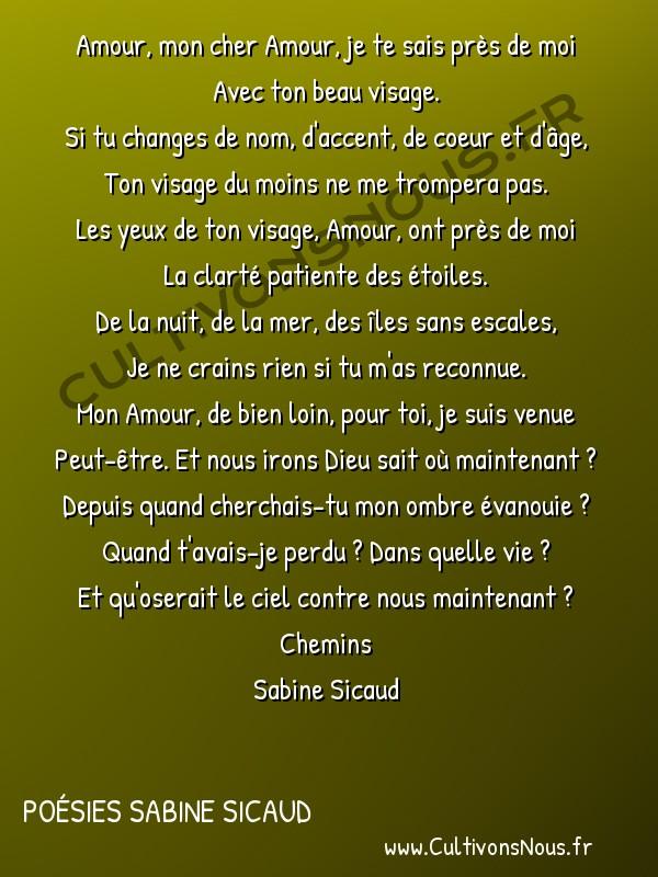 Poésies Sabine Sicaud - Chemins - Le chemin de l'amour -  Amour, mon cher Amour, je te sais près de moi Avec ton beau visage.