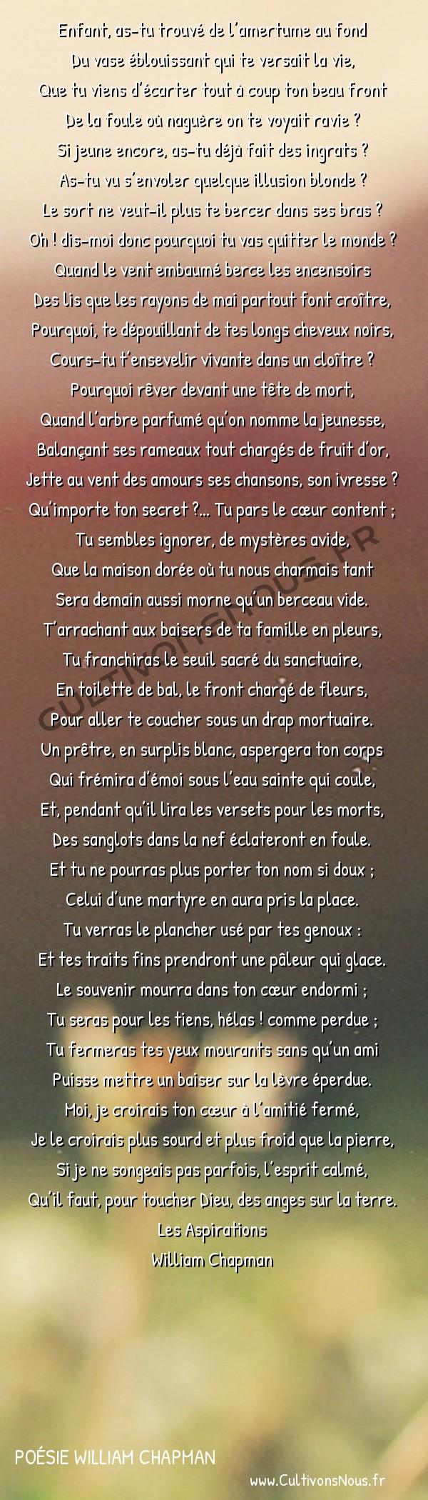 Poésie William Chapman - Les Aspirations - À Mademoiselle -  Enfant, as-tu trouvé de l'amertume au fond Du vase éblouissant qui te versait la vie,