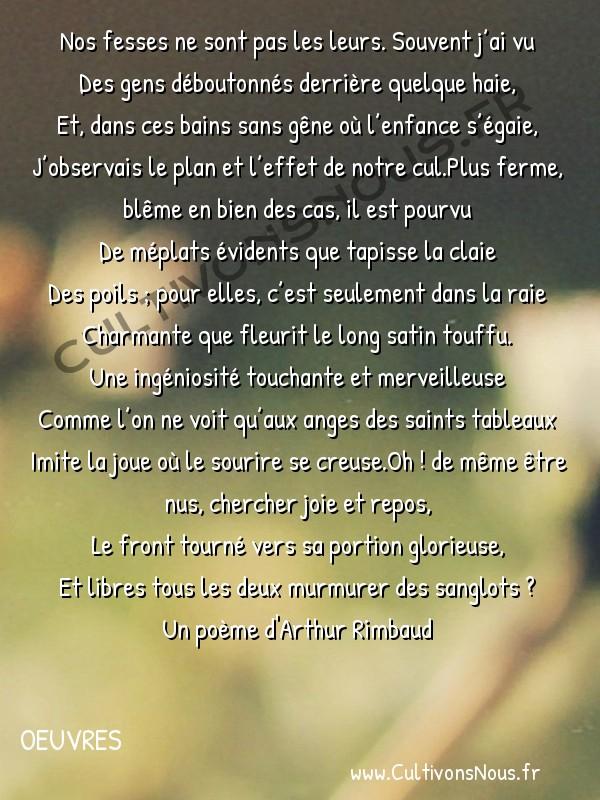Poésies Arthur Rimbaud - Oeuvres - Nos fesses ne sont pas les leurs -  Nos fesses ne sont pas les leurs. Souvent j'ai vu Des gens déboutonnés derrière quelque haie,
