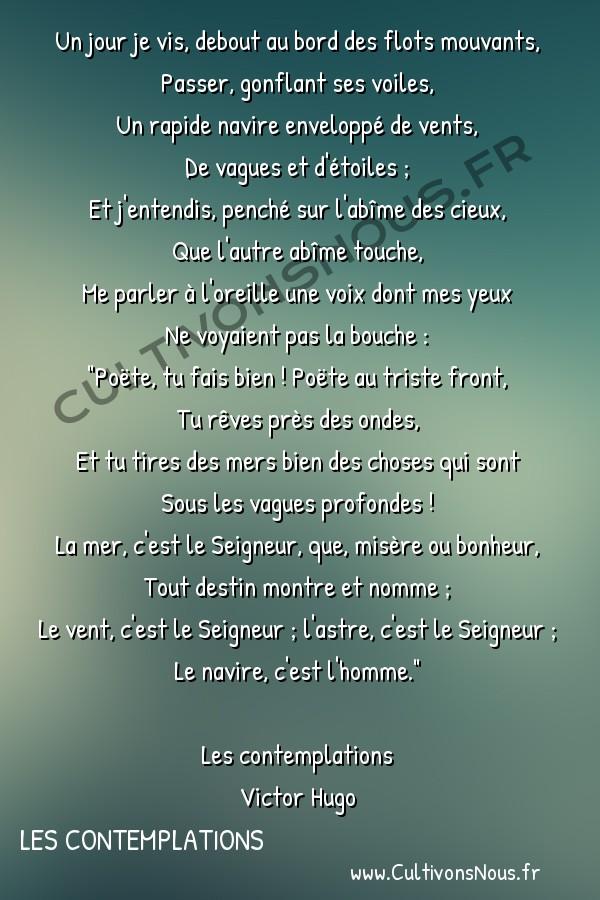 Poésie Victor Hugo - Les contemplations - Un jour je vis debout au bord des flots mouvants -  Un jour je vis, debout au bord des flots mouvants, Passer, gonflant ses voiles,