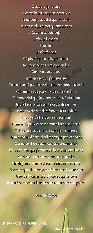 Poésies contemporaines - Poèmes Guerin Benjamin - Alexandrins -   Que puis-je te dire A cette heure, ce jour, cette vie
