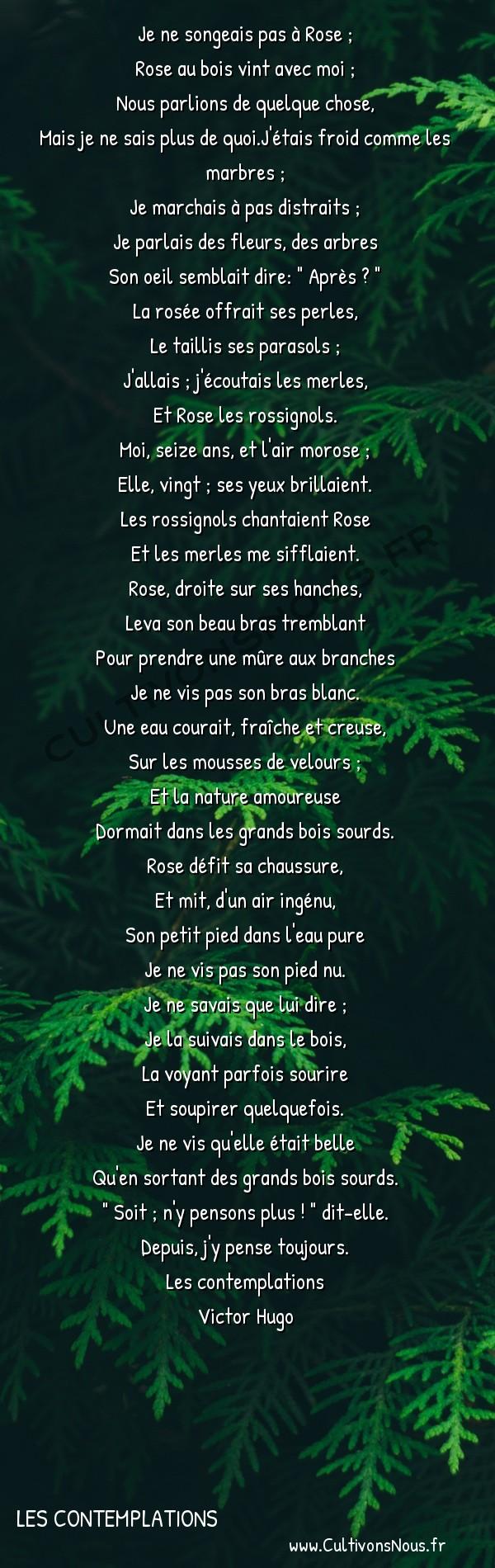 Poésie Victor Hugo - Les contemplations - Vieille chanson du jeune temps -  Je ne songeais pas à Rose ; Rose au bois vint avec moi ;