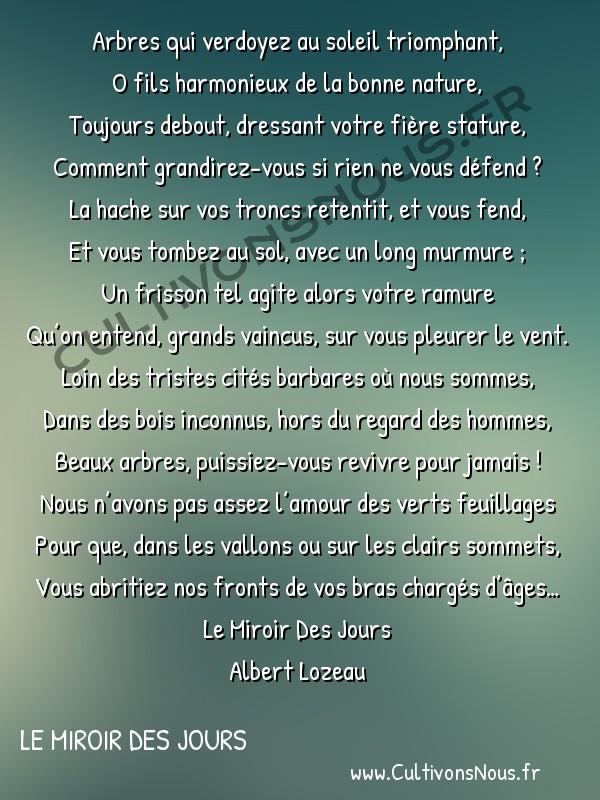 Poésie Albert lozeau - Le Miroir Des Jours - Aux arbres morts -  Arbres qui verdoyez au soleil triomphant, O fils harmonieux de la bonne nature,