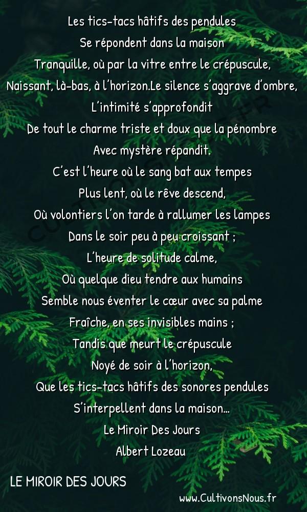 Poésie Albert lozeau - Le Miroir Des Jours - L'Heure calme -  Les tics-tacs hâtifs des pendules Se répondent dans la maison