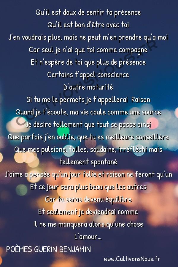 Poésies contemporaines - Poèmes Guerin Benjamin - raison -  Qu'il est doux de sentir ta présence Qu'il est bon d'être avec toi