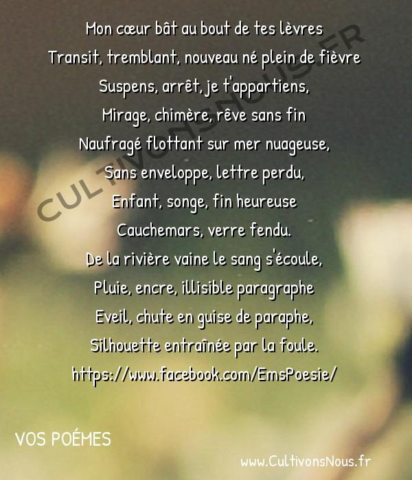 Poésies contemporaines - Vos poémes - Rivage rêvé -  Mon cœur bât au bout de tes lèvres Transit, tremblant, nouveau né plein de fièvre