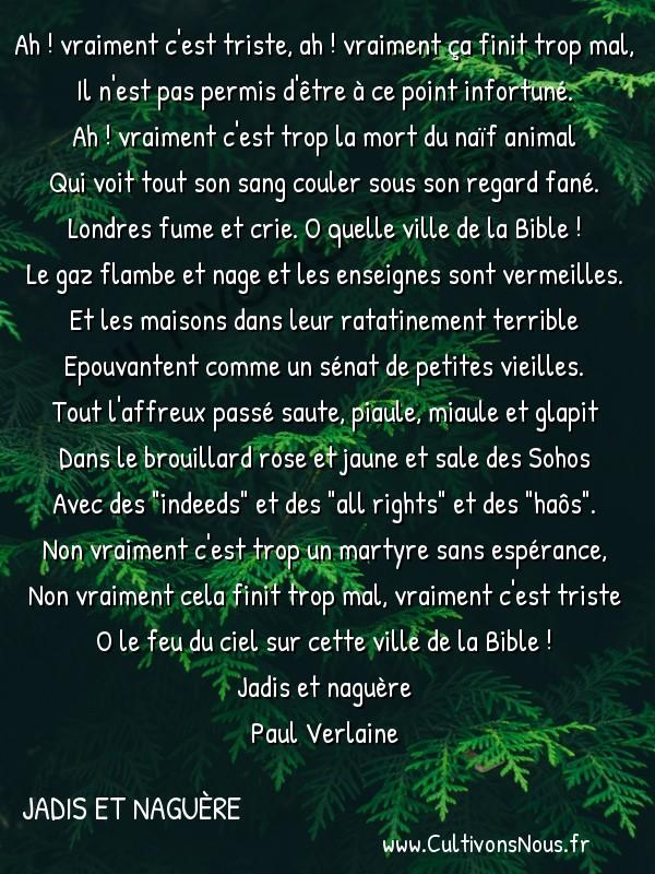 Poésie Paul Verlaine - Jadis et naguère - Sonnet boiteux -  Ah ! vraiment c'est triste, ah ! vraiment ça finit trop mal, Il n'est pas permis d'être à ce point infortuné.