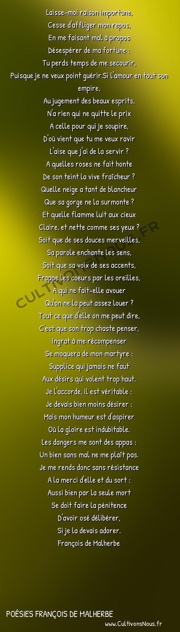 Poésies François de Malherbe - Laisse-moi … -  Laisse-moi raison importune, Cesse d'affliger mon repos,