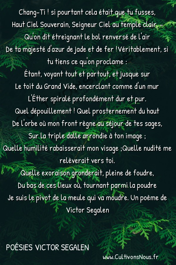 Poésies Victor Segalen - Odes - Doute -  Chang-Ti ! si pourtant cela était que tu fusses, Haut Ciel Souverain, Seigneur Ciel au temple clair, -