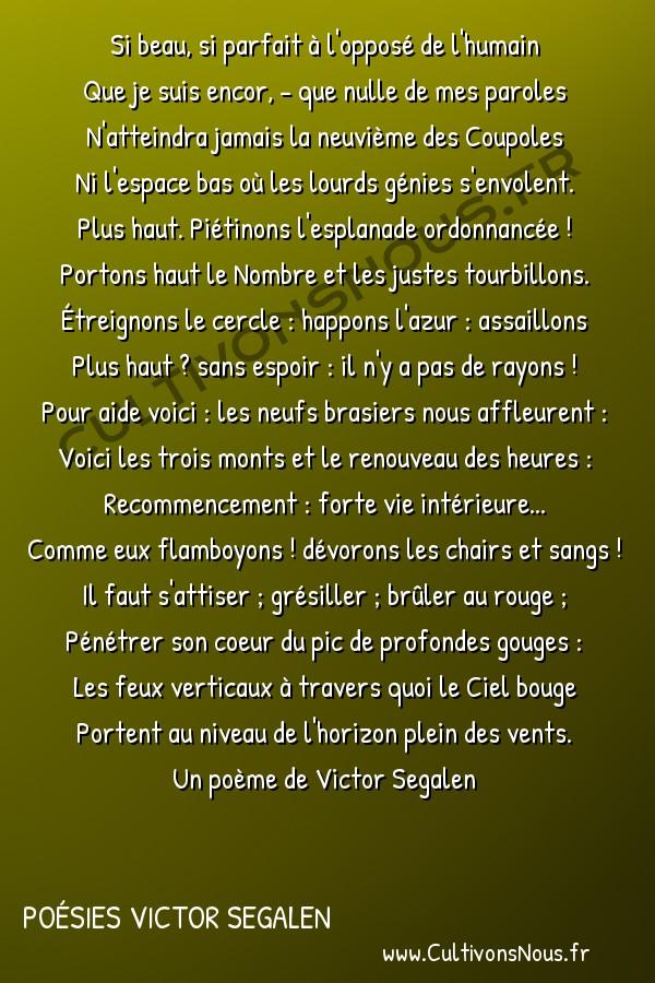 Poésies Victor Segalen - Odes - Attisement -  Si beau, si parfait à l'opposé de l'humain Que je suis encor, - que nulle de mes paroles