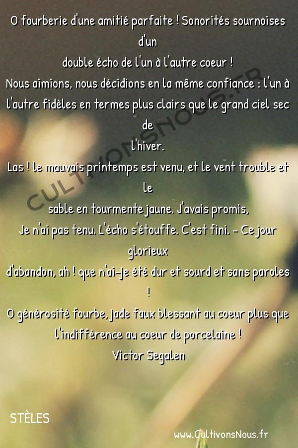 Poésies Victor Segalen - Stèles - Jade faux -  O fourberie d'une amitié parfaite ! Sonorités sournoises d'un double écho de l'un à l'autre coeur !