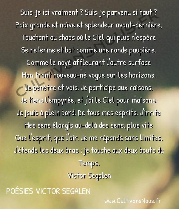 Poésies Victor Segalen - Odes - Extase -  Suis-je ici vraiment ? Suis-je parvenu si haut ? Paix grande et naïve et splendeur avant-dernière,