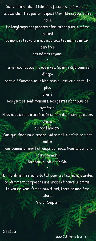 Poésies Victor Segalen - Stèles - Des lointains -  Des lointains, des si lointains j'accours, ami, vers toi, le plus cher. Mes pas ont dépecé l'horrible espace entre nous.