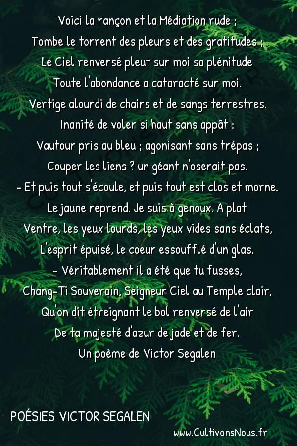 Poésies Victor Segalen - Odes - Médiation -  Voici la rançon et la Médiation rude ; Tombe le torrent des pleurs et des gratitudes ;