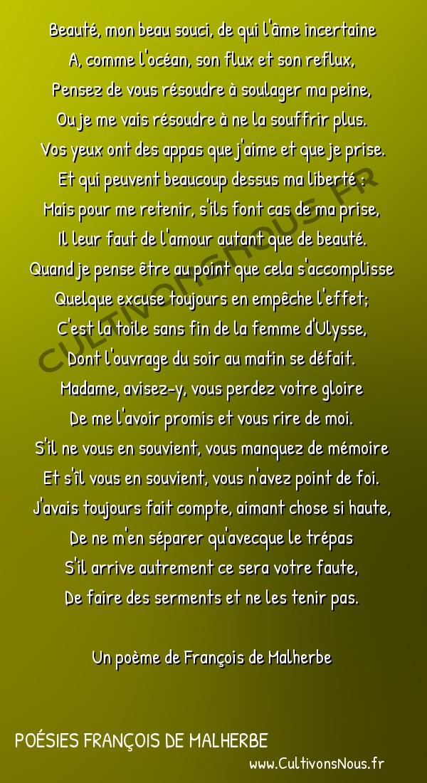 Poésies François de Malherbe - Poèmes - Dessein de quitter une dame qui ne le contentait que de promesse -  Beauté, mon beau souci, de qui l'âme incertaine A, comme l'océan, son flux et son reflux,
