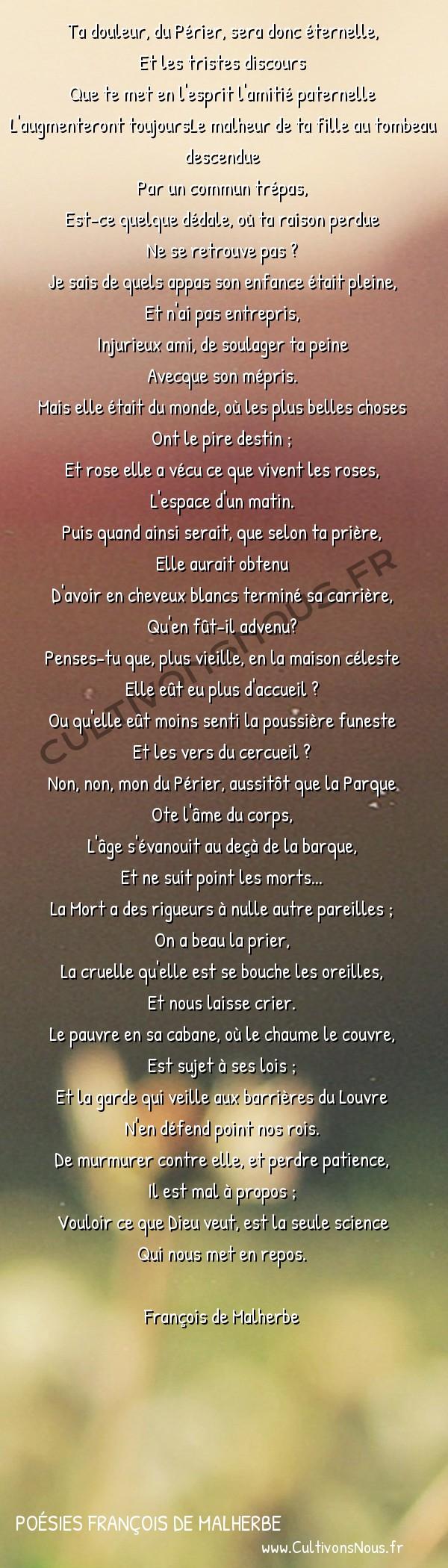 Poésies François de Malherbe - Poèmes - Consolation à M. Du Périer sur la mort de sa fille -  Ta douleur, du Périer, sera donc éternelle, Et les tristes discours