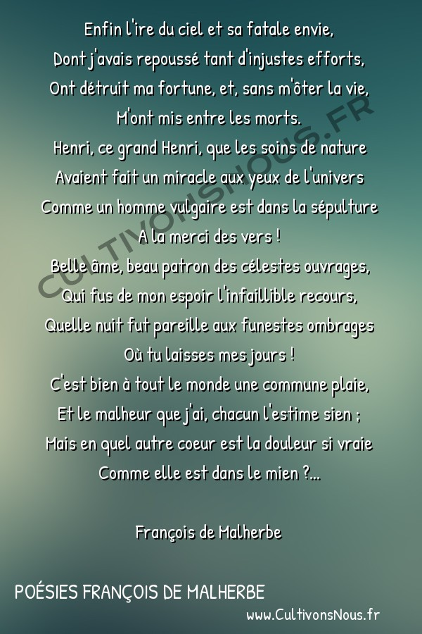 Poésies François de Malherbe - Poèmes - Vers funèbres sur la mort de Henri le Grand -  Enfin l'ire du ciel et sa fatale envie, Dont j'avais repoussé tant d'injustes efforts,