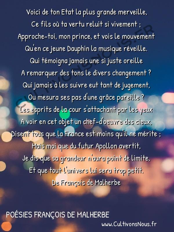 Poésies François de Malherbe - Poèmes - Pour le premier ballet de monseigneur le Dauphin. Au roi Henri le grand -  Voici de ton Etat la plus grande merveille, Ce fils où ta vertu reluit si vivement ;