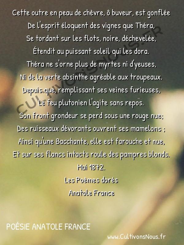 Poésie Anatole France - Les Poèmes dorés - Théra -  Cette outre en peau de chèvre, ô buveur, est gonflée De l'esprit éloquent des vignes que Théra,