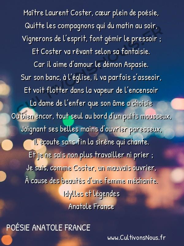 Poésie Anatole France - Idylles et légendes - Le mauvais ouvrier -  Maître Laurent Coster, cœur plein de poésie, Quitte les compagnons qui du matin au soir,
