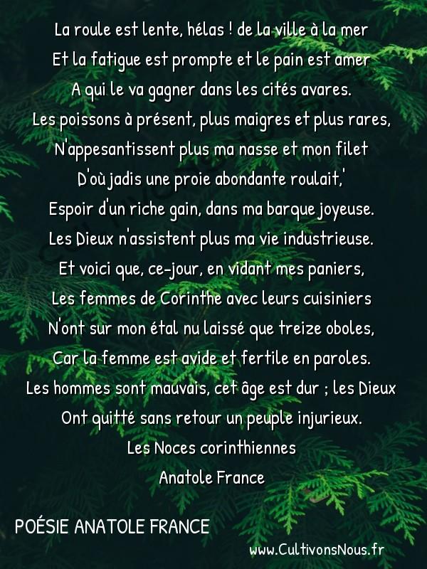 Poésie Anatole France - Les Noces corinthiennes - Le pécheur -  La roule est lente, hélas ! de la ville à la mer Et la fatigue est prompte et le pain est amer