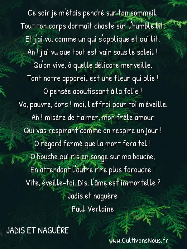 Poésie Paul Verlaine - Jadis et naguère - Vers pour être calomnié -  Ce soir je m'étais penché sur ton sommeil. Tout ton corps dormait chaste sur l'humble lit,
