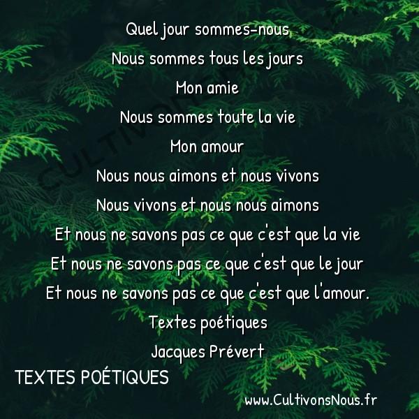 Poésie Jacques Prevert - Textes poétiques - Chanson -  Quel jour sommes-nous Nous sommes tous les jours