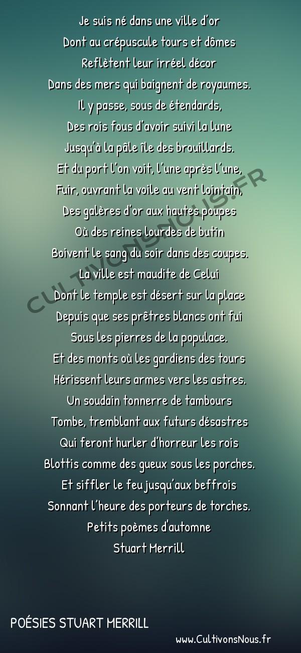 Poésies Stuart Merrill - Petits poèmes d'automne - Je suis né dans une ville d'or -   Je suis né dans une ville d'or Dont au crépuscule tours et dômes