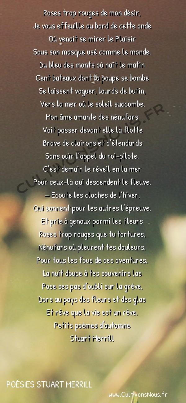 Poésies Stuart Merrill - Petits poèmes d'automne - Roses trop rouges de mon désir -  Roses trop rouges de mon désir, Je vous effeuille au bord de cette onde