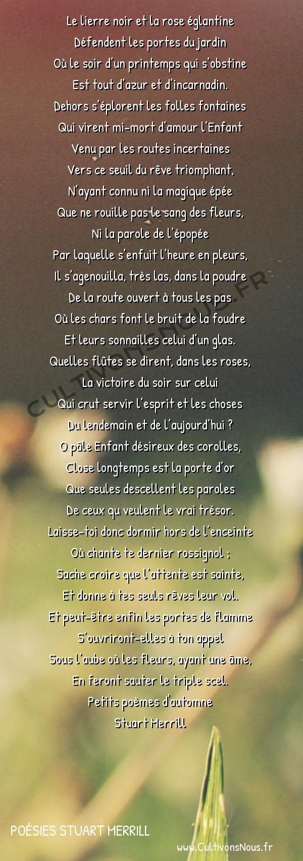 Poésies Stuart Merrill - Petits poèmes d'automne - Le lierre noir et la rose églantine -  Le lierre noir et la rose églantine Défendent les portes du jardin