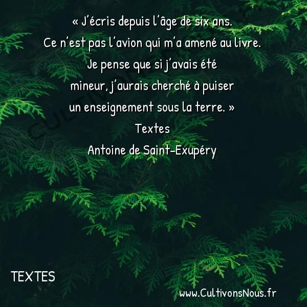 Poesie Antoine de Saint-Exupéry - Textes - J'écris depuis l'âge de six ans -  « J'écris depuis l'âge de six ans. Ce n'est pas l'avion qui m'a amené au livre.