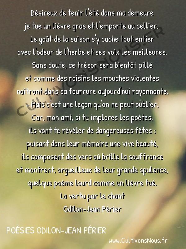 Poésies Odilon-Jean Périer - La vertu par le chant - Allusion aux poètes -  Désireux de tenir l'été dans ma demeure je tue un lièvre gras et l'emporte au cellier.
