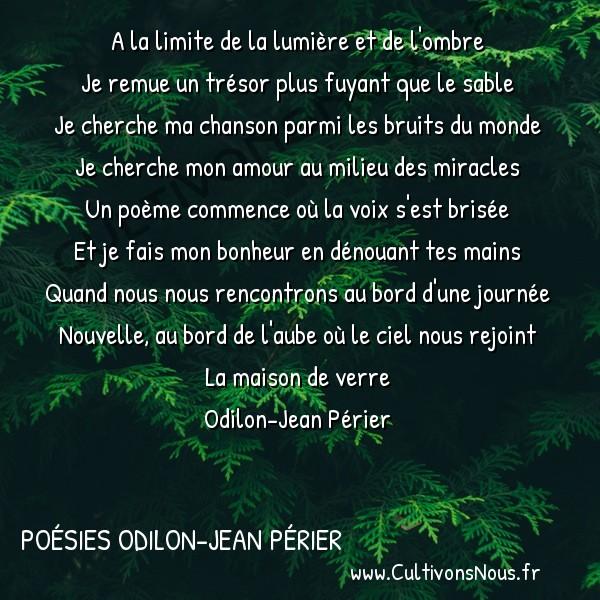 Poésies Odilon-Jean Périer - La maison de verre - A la limite de la lumière et de l'ombre -  A la limite de la lumière et de l'ombre Je remue un trésor plus fuyant que le sable