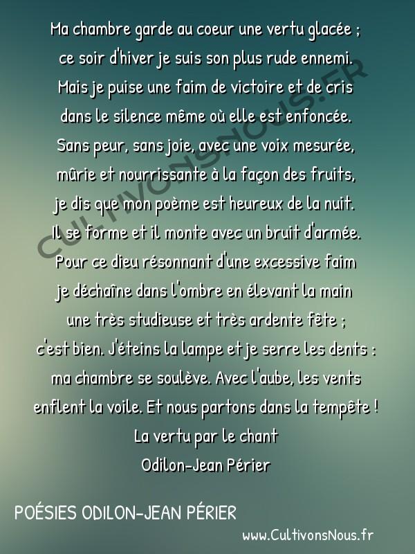 Poésies Odilon-Jean Périer - La vertu par le chant - Une marée nocturne -  Ma chambre garde au coeur une vertu glacée ; ce soir d'hiver je suis son plus rude ennemi.
