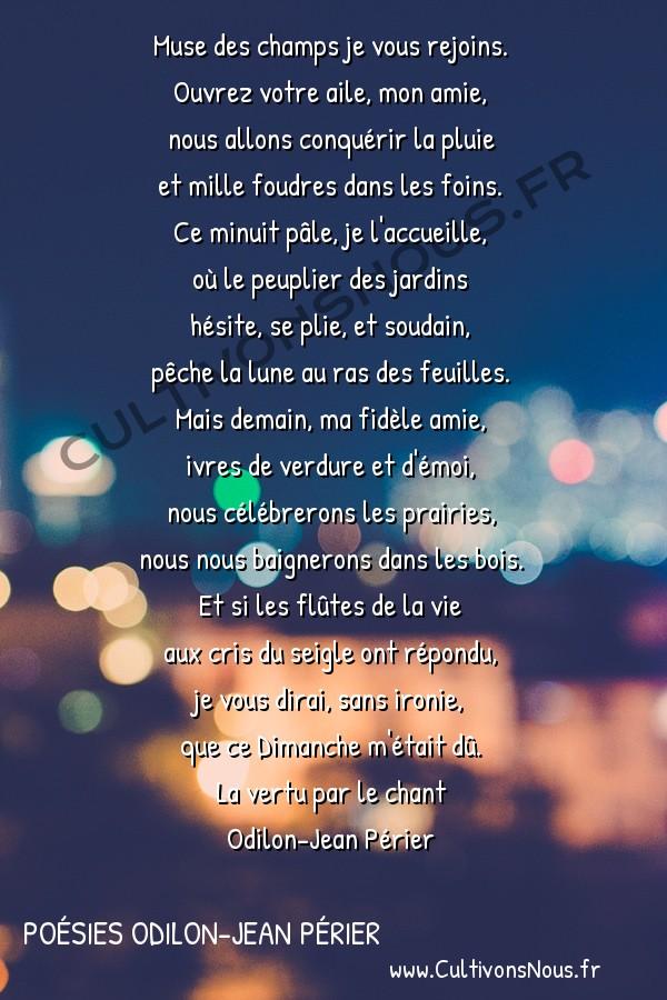 Poésies Odilon-Jean Périer - La vertu par le chant - Récréation -  Muse des champs je vous rejoins. Ouvrez votre aile, mon amie,