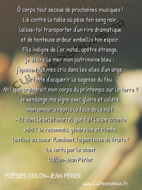 Poésies Odilon-Jean Périer - La vertu par le chant - Récompense -  Ô corps tout secoué de prochaines musiques ! Lié contre la table où pèse ton sang noir,