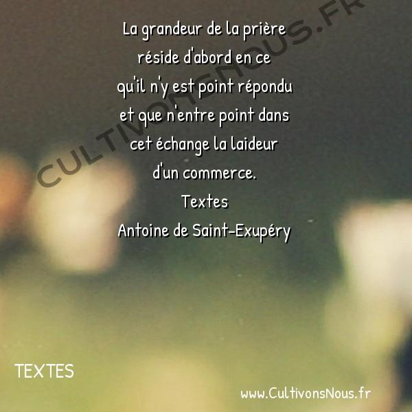 Poesie Antoine de Saint-Exupéry - Textes - La grandeur de la prière -  La grandeur de la prière réside d'abord en ce