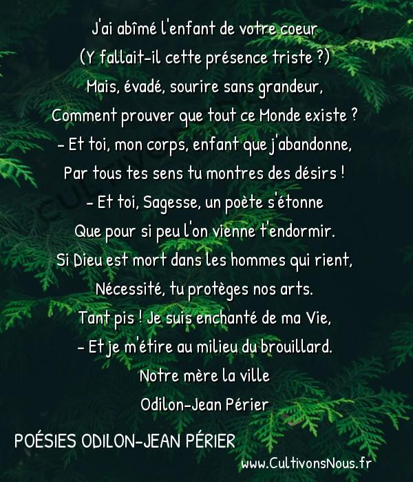 Poésies Odilon-Jean Périer - Notre mère la ville - Le sage humilié -  J'ai abîmé l'enfant de votre coeur (Y fallait-il cette présence triste ?)