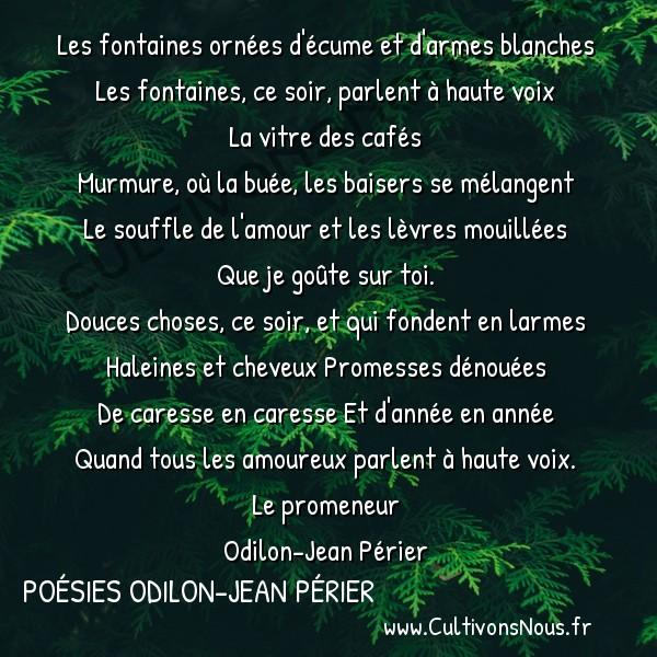 Poésies Odilon-Jean Périer - Le promeneur - Les fontaines ornées d'écume et d'armes blanches -  Les fontaines ornées d'écume et d'armes blanches Les fontaines, ce soir, parlent à haute voix