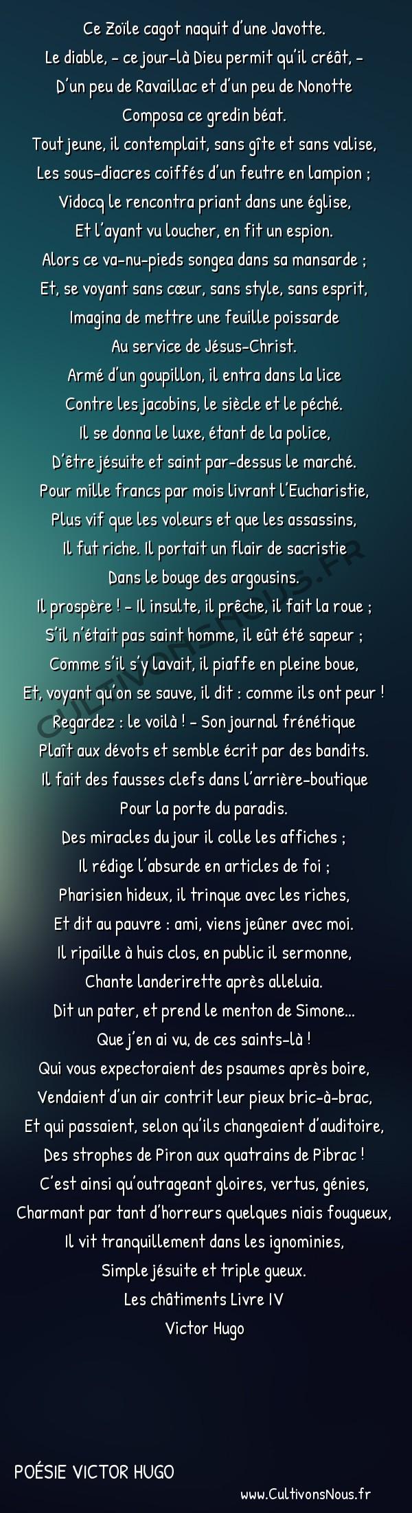 Poésie Victor Hugo - Les châtiments Livre IV - Un autre -  Ce Zoïle cagot naquit d'une Javotte. Le diable, - ce jour-là Dieu permit qu'il créât, -