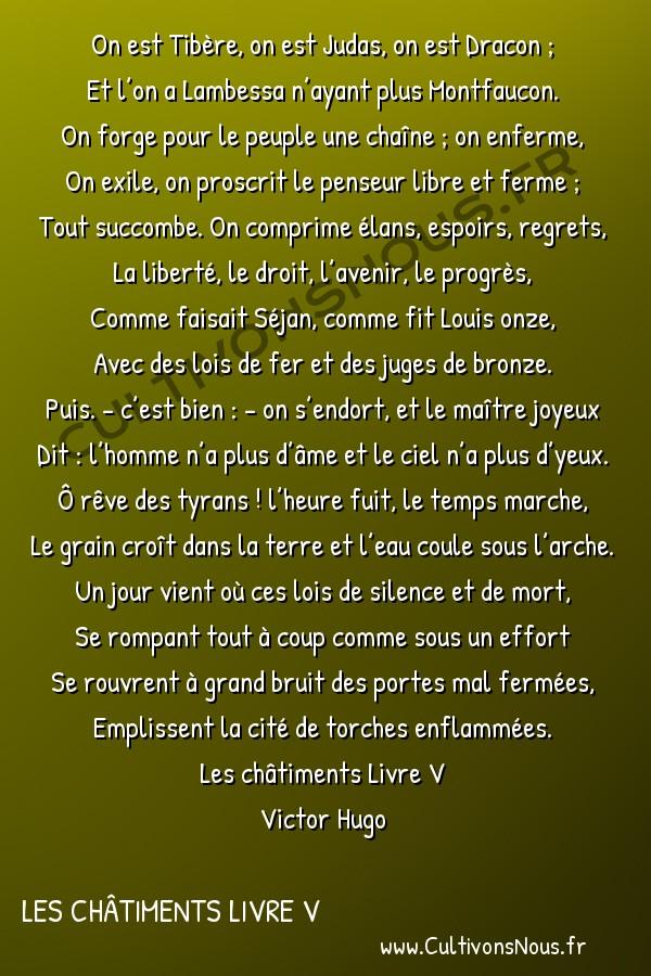 Poésie Victor Hugo - Les châtiments Livre V - On est Tibère on est Judas… -  On est Tibère, on est Judas, on est Dracon ; Et l'on a Lambessa n'ayant plus Montfaucon.