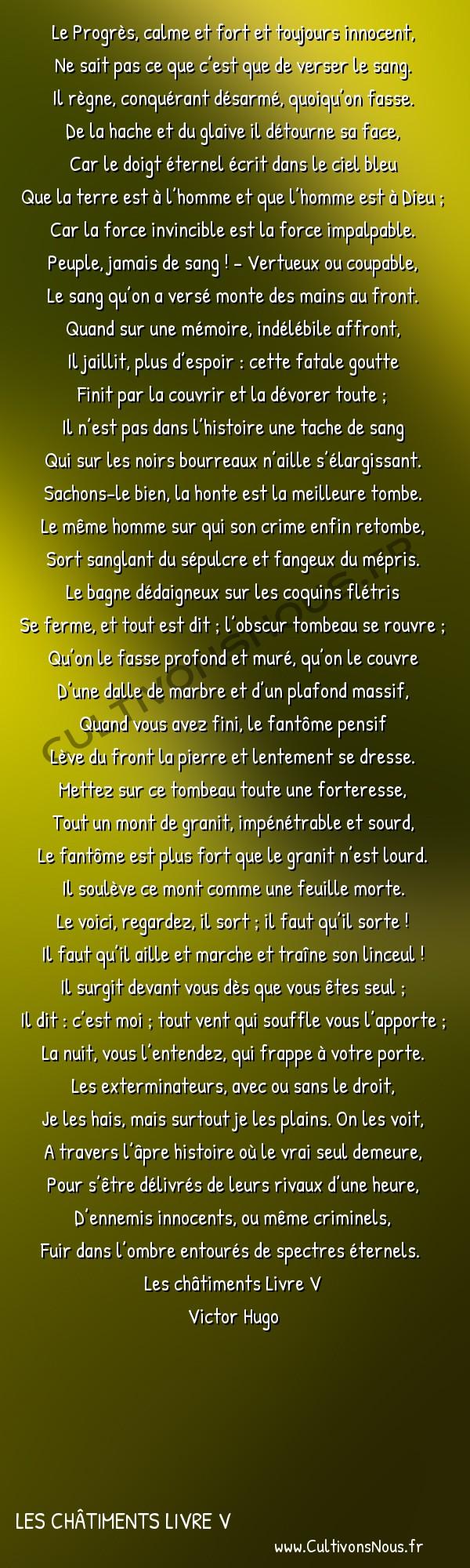 Poésie Victor Hugo - Les châtiments Livre V - Le Progrès calme et fort -  Le Progrès, calme et fort et toujours innocent, Ne sait pas ce que c'est que de verser le sang.