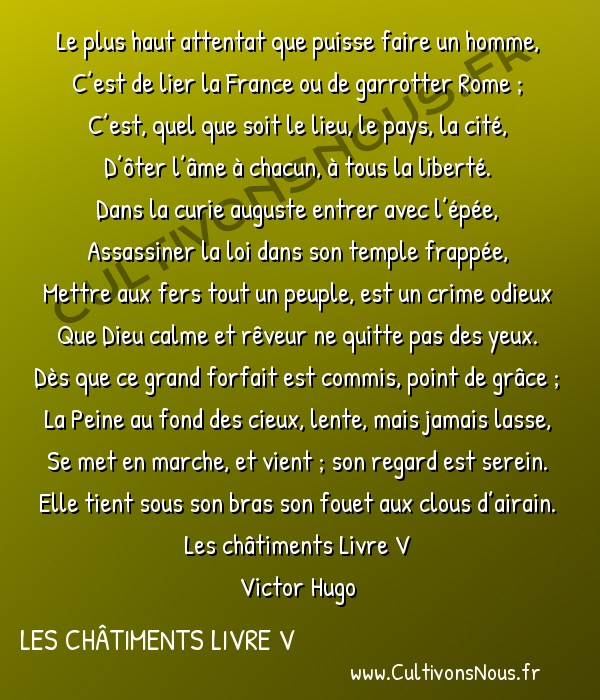 Poésie Victor Hugo - Les châtiments Livre V - Le plus haut attentat… -  Le plus haut attentat que puisse faire un homme, C'est de lier la France ou de garrotter Rome ;