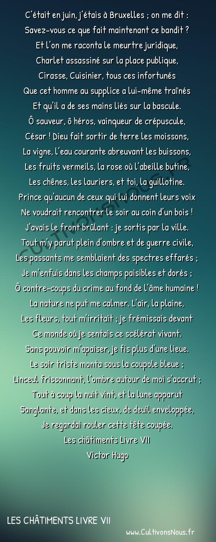 Poésie Victor Hugo - Les châtiments Livre VII - C était en juin j étais à Bruxelles -  C'était en juin, j'étais à Bruxelles ; on me dit : Savez-vous ce que fait maintenant ce bandit ?